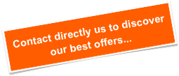 Contact directly us to discover our best offers...